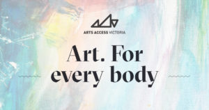 Arts Access Victoria logo with the words 'Art. For every body.'